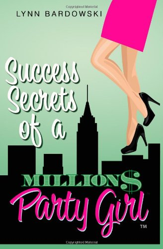 Success Secrets of a Million Dollar Party Girl
