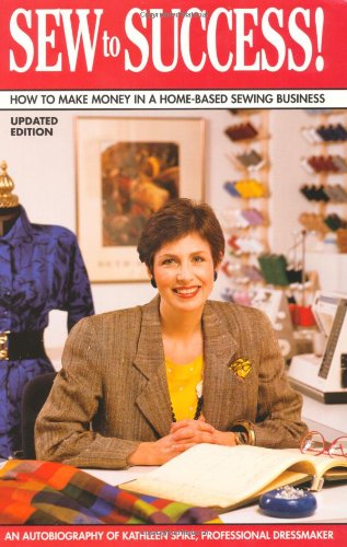 Sew to Success!: How to Make Money in a Home-Based Sewing Business